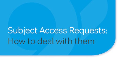 Subject Access Requests - How to deal with them