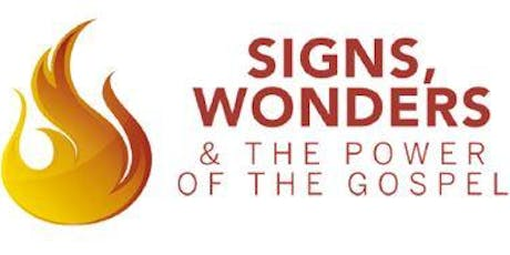 Signs, Wonders & the Power of The Gospel tickets