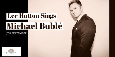 An evening of Lee Hutton Sings Michael Bublé with a 3 Course meal. tickets