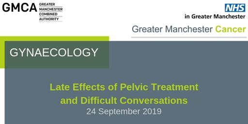 Gynaecology - Late Effects of Pelvic Treatment and Difficult Conversations