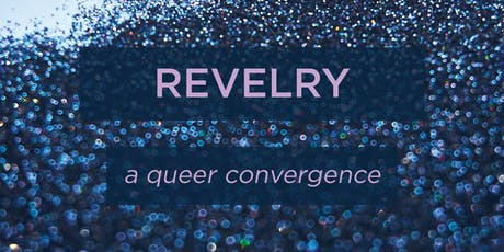 Revelry: A Queer Convergence tickets