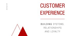 Customer Experience- Building Systems, Relationships and Loyalty