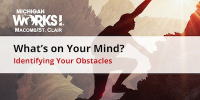 What's on Your Mind? Identifying Your Obstacles (Roseville)
