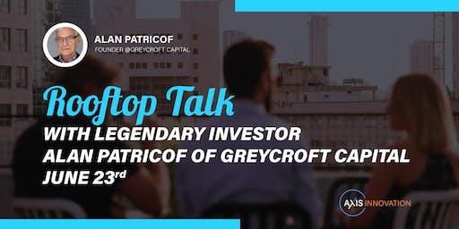 Rooftop Talk with Legendary Investor Alan Patricof of Greycroft