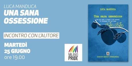 Milano Pride 2019 • Una sana ossessione. Presentazione del libro di Luca Manduca biglietti
