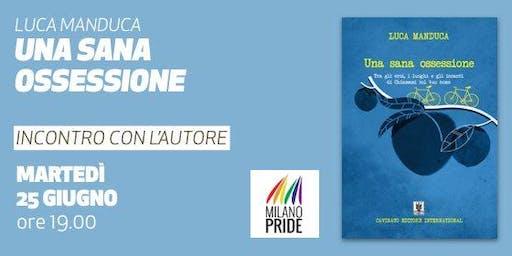 Milano Pride 2019 • Una sana ossessione. Presentazione del libro di Luca Manduca