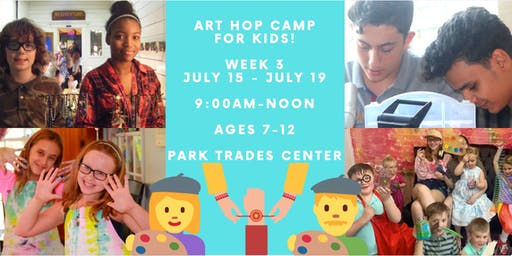 Art Hop Camp for Kids: Monday, July 15 - Friday, July 19 - AGES 7-12!