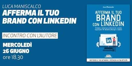 Afferma il tuo brand con LinkedIn • Presentazione del libro di Luca Maniscalco biglietti