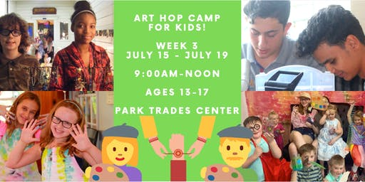 Art Hop Camp for Kids: Monday, July 15 - Friday, July 19 - AGES 13-17!
