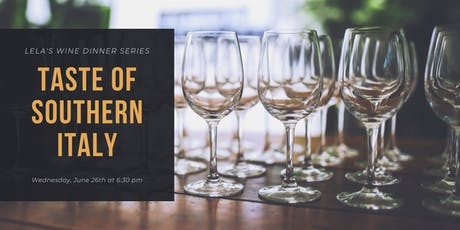 Lela Wine Dinner Series featuring a Taste of Southern Italy   $115 All-Inclusive tickets