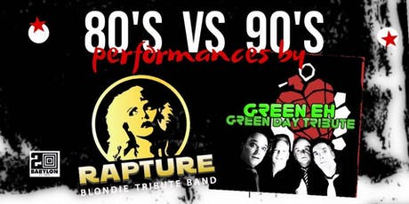 Decades Battle Of The Bands: 80's Vs. 90's Rapture (Blondie) vs. Green Eh tickets