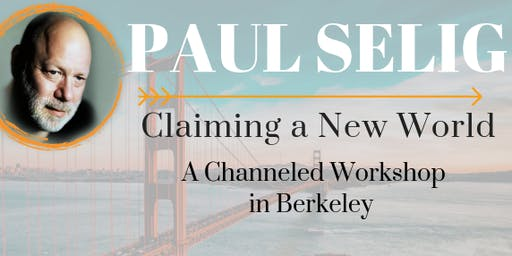 Claiming a New World: A Channeled Workshop with Paul Selig in Berkeley