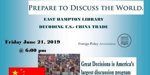 Foreign Policy Association - Great Decisions Discussion Group- Decoding US ~ China Trade