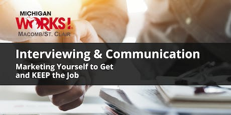 Interviewing and Communication; Marketing Yourself to Get & KEEP the Job (Mt. Clemens) tickets