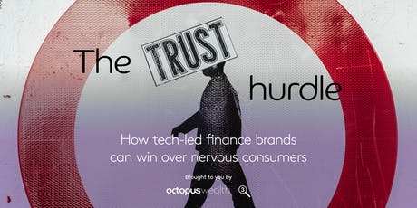 The Trust Hurdle: how tech-led finance brands  can win over consumers tickets