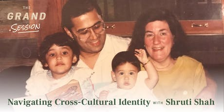 The Grand Session: Navigating Cross-Cultural Identity with Shruti Shah tickets