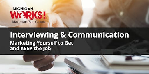 Interviewing and Communication; Marketing Yourself to Get & KEEP the Job (Clinton Twp)