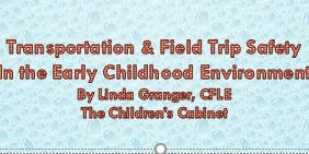 Transportation and Field Trip Safety in the Early Childhood Environment