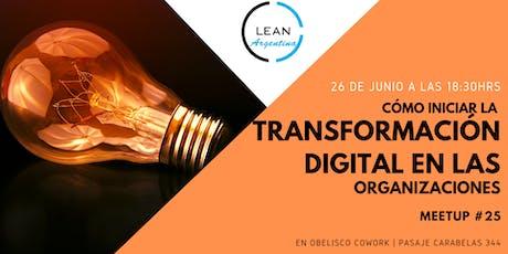 Como iniciar la transformación digital en las organizaciones - Meetup LSCA #25 tickets