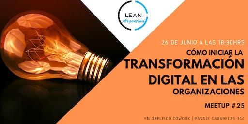 Como iniciar la transformación digital en las organizaciones - Meetup LSCA #25