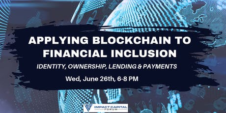 Applying Blockchain to Financial Inclusion - Identity, Ownership & Payments tickets