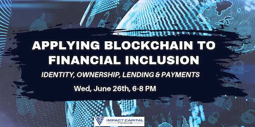 Applying Blockchain to Financial Inclusion - Identity, Ownership & Payments