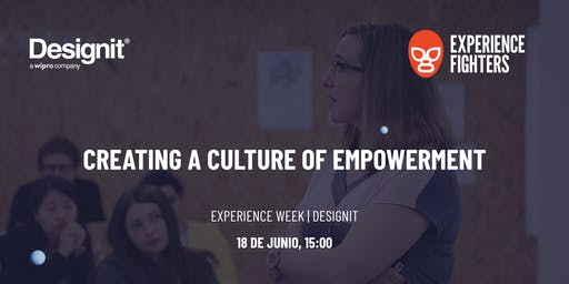 Experience Week | Creating a Culture of Empowerment [DESIGNIT]