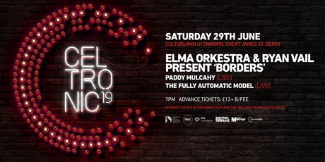 Celtronic 2019: Elma Orkestra & Ryan Vail: Borders tickets