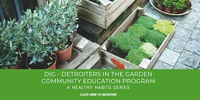 DIG- Detroiters in the Garden- A Healthy Habit Series