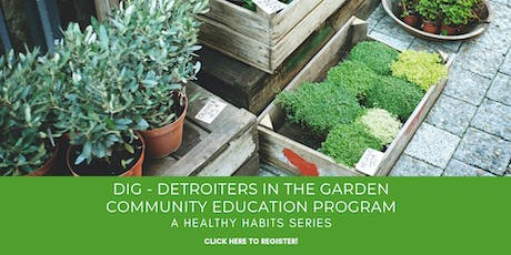 DIG- Detroiters in the Garden- A Healthy Habit Series tickets