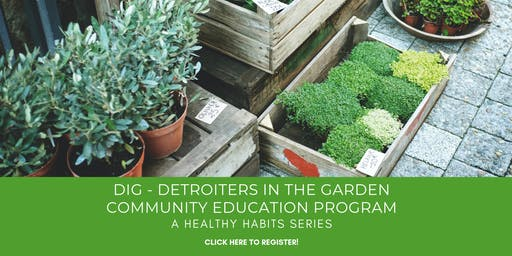DIG- Detroiters in the Garden- A Healthy Habit Series