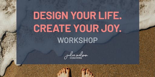 Design Your Life. Create Your Joy.