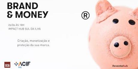 Brand & Money - Sul da Ilha  ingressos
