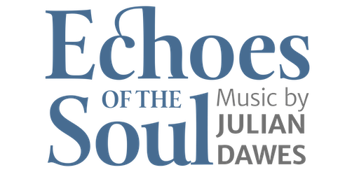 ECHOES of the SOUL Concert with British composer Julian Dawes