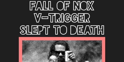 Fall Of Nox/V-Trigger/Slept To Death