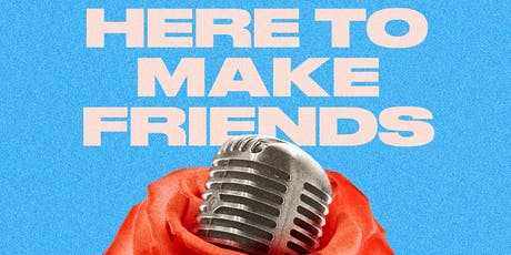 Here To Make Friends - Live! tickets