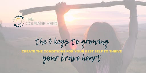 The 3 Keys to Growing Your Brave Heart