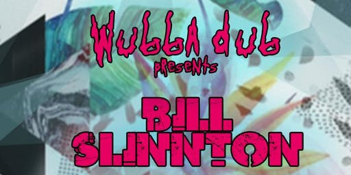 Wubba Dub Presents: Bill Slinnton