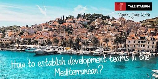 How to establish development teams in the Mediterranean?