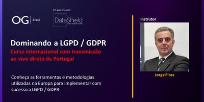 Dominando a LGPD / GDPR - Curso Internacional