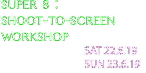 Super 8 : Shoot to Screen Workshop