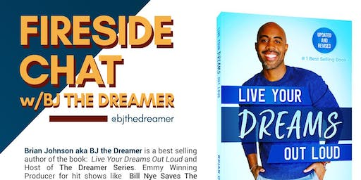 Live Your Dreams Out Loud: A Fireside Chat with BJ the Dreamer