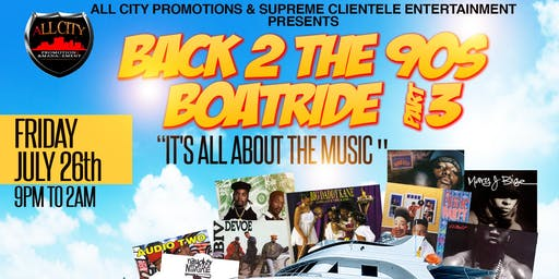 BACK TO THE 90's BOAT RIDE PT3, Fri 7/26 @ PIER 15, South St Seaport @ 9pm