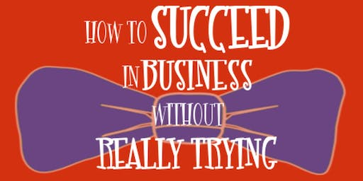 How to Succeed in Business Without Really Trying - Saturday, August 10, 7:30pm