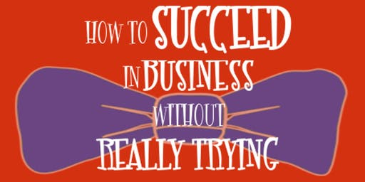 How to Succeed in Business Without Really Trying - Saturday, August 17, 7:30pm