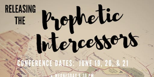 Releasing the Prophetic Intercessors (June 19th-21st)