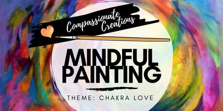 Mindful Painting | CHAKRA LOVE | Compassionate Creations tickets