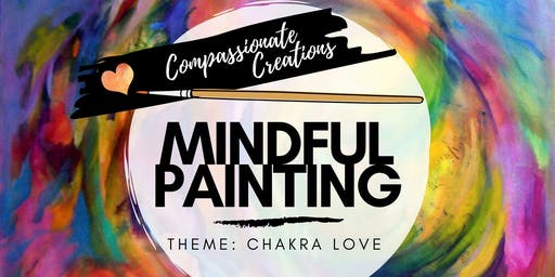 Mindful Painting | CHAKRA LOVE | Compassionate Creations
