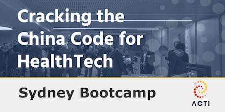 Sydney ACTI Bootcamp; Cracking the China Code for HealthTech tickets