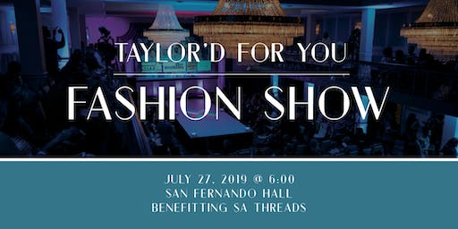 3rd Annual Taylor'd For You Fashion Show - Benefitting San Antonio Threads